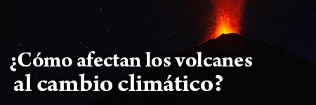 ¿Cómo afectan los volcanes al cambio climático?