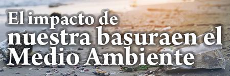El impacto de nuestra basura en el Medio Ambiente