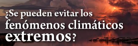 ¿Se pueden evitar los fenómenos climáticos extremos?