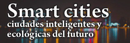 Smart Cities: Las ciudades inteligentes y ecologicas del futuro